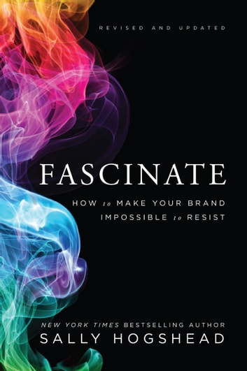Fascinate, Revised and Updated - How to Make Your Brand Impossible to Resist ebook by Sally Hogshead