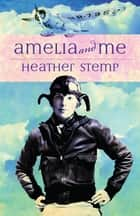 Amelia and Me ebook by Heather Stemp