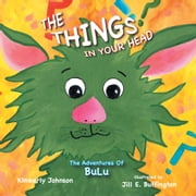 The Things In Your Head - The Adventures of BuLu ebook by Kimberly Johnson