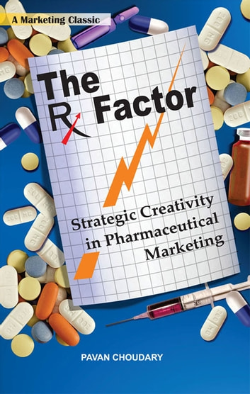 The Rx Factor: Strategic Creativity in Pharmaceutical Marketing ebook by pavan choudary