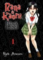 Nana & Kaoru - Black Label, Band 1 ebook by Ryuta Amazume, Ryuta Amazume