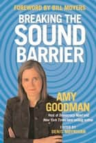 Breaking the Sound Barrier ebook by Amy Goodman,Bill Moyers