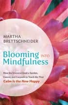 Blooming into Mindfulness ebook by Martha Brettschneider