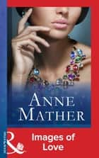 Images Of Love (Mills & Boon Modern) eBook by Anne Mather