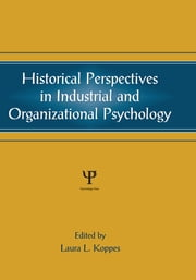 Historical Perspectives in Industrial and Organizational Psychology ebook by Laura L. Koppes