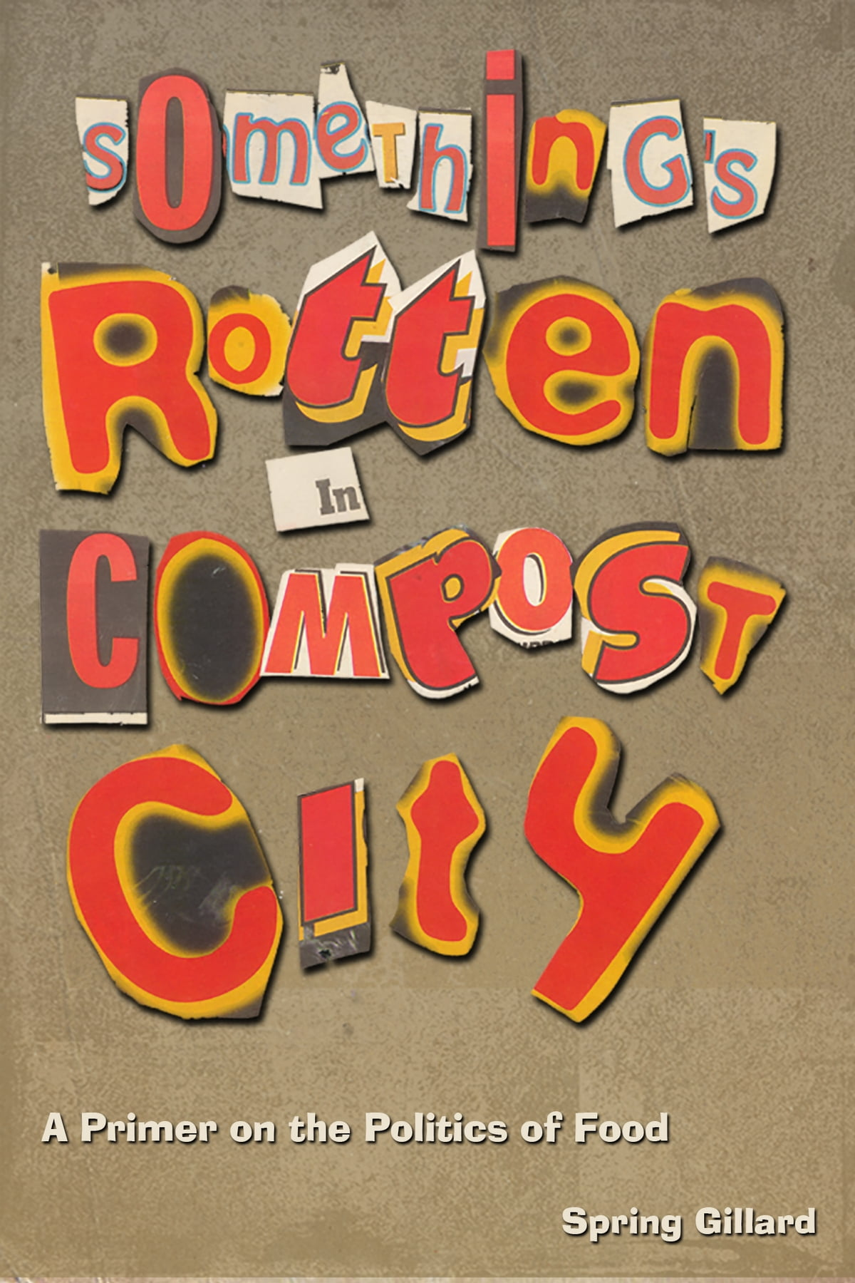 Something's Rotten Inpost City: A Primer On The Politics Of Food Ebook  By Spring Gillard  9781466148512  Kobo