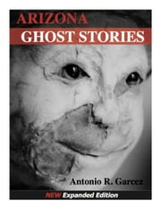 Arizona Ghost Stories ebook by Antonio Garcez