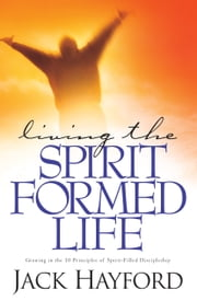 Living the Spirit-Formed Life ebook by Jack Hayford