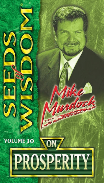 Seeds of Wisdom on Prosperity ebook by Mike Murdock