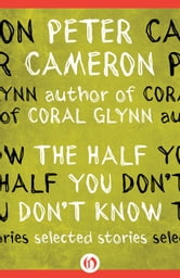 The Half You Don't Know - Selected Stories ebook by Peter Cameron