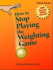 How To Stop Playing The Weighting Game ebook by Arenson, Gloria