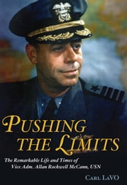 Pushing the Limits - The Remarkable Life and Times of Vice Adm. Allan Rockwell McCann, USN ebook by Carl P. LaVO