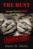 THE HUNT - Savage Tales for Men - Hardcore Fantasies ebook by Daire St. Denis