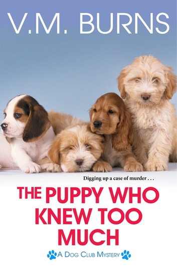 The Puppy Who Knew Too Much ebook by V.M. Burns