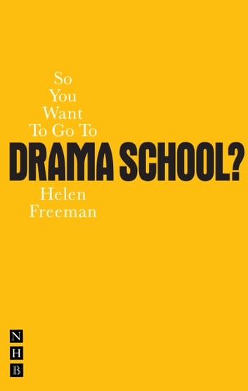So You Want To Go To Drama School? ebook by Helen Freeman
