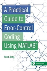 A Practical Guide to Error-Control Coding Using MATLAB ebook by Jiang, Yuan