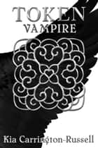 Token Vampire ebook by Kia Carrington-Russell