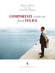 Comportati come se fossi felice ebook by Marco Alloni