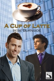 A Cup of Latte ebook by Bebe Burnside