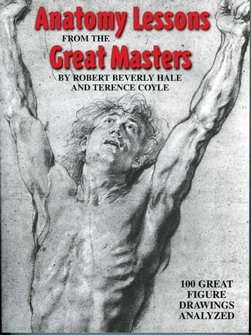 Anatomy Lessons From the Great Masters - 100 Great Figure Drawings Analyzed ebook by Robert Beverly Hale,Terence Coyle