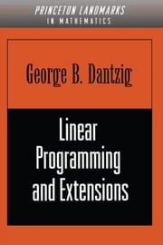 Linear Programming and Extensions ebook by Dantzig, George