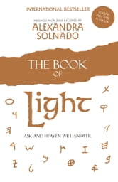 The Book of Light - Ask and Heaven Will Answer ebook by Alexandra Solnado
