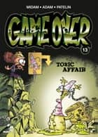 Game Over - Tome 13 - Toxic Affair ebook by Midam, Adam, Patelin