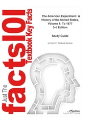 e-Study Guide for: The American Experiment: A History of the United States, Volume 1: To 1877 by Steven M. Gillon, ISBN 9780547056470 ebook by Cram101 Textbook Reviews