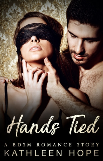 Hands Tied - A BDSM Romance Story eBook by Kathleen Hope