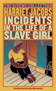 Incidents in the Life of a Slave Girl - The Givens Collection ebook by Harriet Jacobs,Louise Meriwether