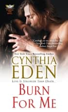 Burn For Me ebook by Cynthia Eden