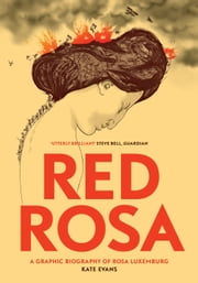 Red Rosa - A Graphic Biography of Rosa Luxemburg ebook by Kate Evans