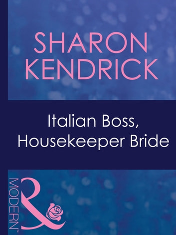 Italian Boss, Housekeeper Bride (Mills & Boon Modern) (In Bed with the Boss, Book 6) 電子書 by Sharon Kendrick