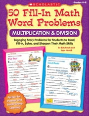 50 Fill-in Math Word Problems: Multiplication & Division, Grades 4-6: Engaging Story Problems for Students to Read, Fill-in, Solve, and Sharpen Their ebook by Krech, Bob