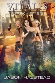 Vitalis: Valkyries - Vitalis, #9 ebook by Jason Halstead