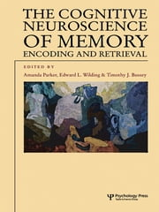 The Cognitive Neuroscience of Memory - Encoding and Retrieval ebook by Amanda Parker,Timothy J. Bussey,Edward L. Wilding