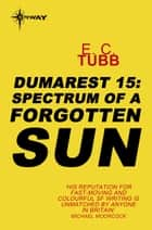 Spectrum of a Forgotten Sun - The Dumarest Saga Book 15 ebook by E.C. Tubb