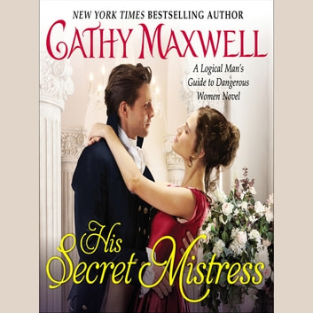 His Secret Mistress - A Logical Man's Guide to Dangerous Women Novel audiobook by Cathy Maxwell