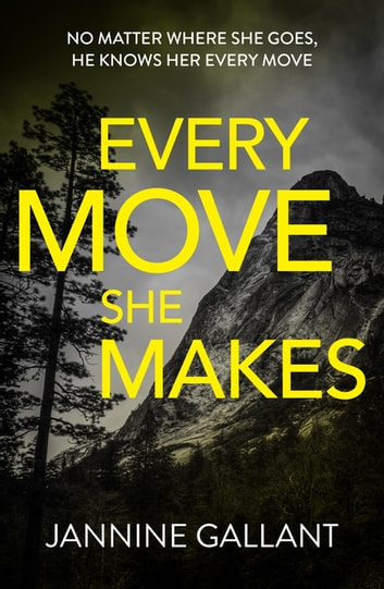 Every Move She Makes: Who's Watching Now 1 (A novel of thrilling suspense) ebook by Jannine Gallant