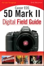 Canon EOS 5D Mark II Digital Field Guide ebook by Brian McLernon