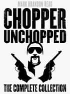 "Chopper Unchopped ekitaplar by Mark Brandon ""Chopper"" Read, Mark Brandon Read"