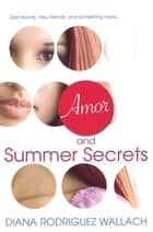 Amor and Summer Secrets ebook by Diana Rodriguez Wallach