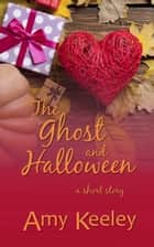 The Ghost and Halloween - a short story ebook by Amy Keeley