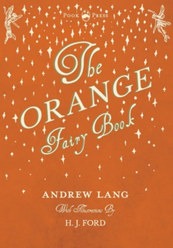 The Orange Fairy Book - Illustrated by H. J. Ford ebook by Andrew Lang