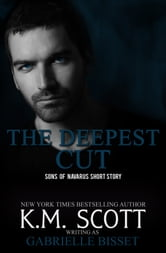 The Deepest Cut - A Sons of Navarus Short Story ebook by Gabrielle Bisset,K.M. Scott
