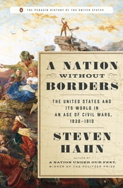 A Nation Without Borders - The United States and Its World in an Age of Civil Wars, 1830-1910 ebook by Steven Hahn,Eric Foner