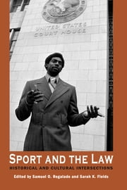 Sport and the Law - Historical and Cultural Intersections ebook by Samuel O. Regalado,Sarah K. Fields