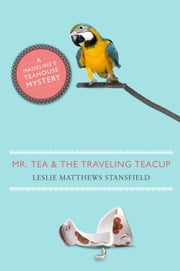 Mr. Tea and the Traveling Teacup ebook by Leslie Stansfield
