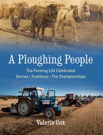 A Ploughing People - The Farming Life Celebrated - Stories, Traditions, The Championships ebook by Valerie Cox