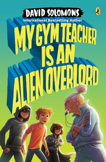 My Gym Teacher Is an Alien Overlord ebook by David Solomons